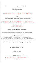 A Biographical History of the Fine Arts  Or  Memoirs of the Lives and Works of Eminent Painters  Engravers  Sculptors  and Architects  M Z