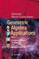 Geometric Algebra Applications Vol. I