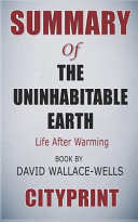 Summary of the Uninhabitable Earth  Life After Warming Book by David Wallace Wells Cityprint