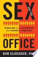 """""""Sex and the Office: Women, Men, and the Sex Partition That's Dividing the Workplace"""" by Kim Elsesser"""