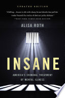 """Insane: America's Criminal Treatment of Mental Illness"" by Alisa Roth"