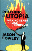 Reaching for Utopia  Making Sense of An Age of Upheaval