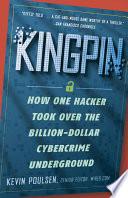 Kingpin  : How One Hacker Took Over the Billion-Dollar Cybercrime Underground