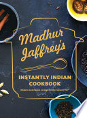 Madhur Jaffrey s Instantly Indian Cookbook