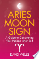 """Aries Moon Sign: A Guide to Discovering Your Hidden Inner Self"" by David Wells"