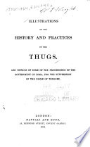 Illustrations of the History and Practices of the Thugs  and Notices of Some of the Proceedings of the Government of India
