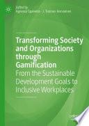 Transforming Society and Organizations through Gamification
