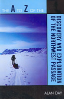 The A To Z Of The Discovery And Exploration Of The Northwest Passage