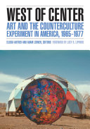West of Center: Art and the Counterculture Experiment in ...