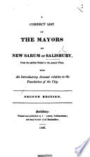 A correct List of the Mayors of New Sarum, or Salisbury ... With an introductory account relative to the foundation of the city. [By J. Easton?] Second edition