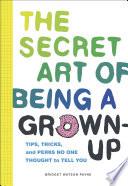 The Secret Art of Being a Grown Up Book PDF