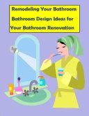 Remodeling Your Bathroom  Bathroom Design Ideas for Your Bathroom Renovation