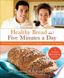 """""""Healthy Bread in Five Minutes a Day: 100 New Recipes Featuring Whole Grains, Fruits, Vegetables, and Gluten-Free Ingredients"""" by Jeff Hertzberg, M.D., Zoë François, Mark Luinenburg"""