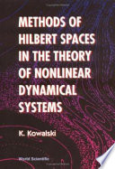 Methods of Hilbert Spaces in the Theory of Nonlinear Dynamical Systems Book