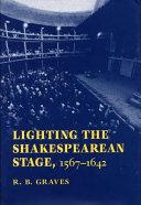 Lighting the Shakespearean Stage  1567   1642