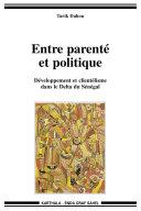 Entre parenté et politique - Développement et clientélisme dans le Delta du Sénégal
