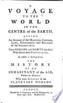 A voyage to the world in the centre of the Earth ... In which is introduced the history of an Inhabitant of the Air, ... with some account of the planetary worlds