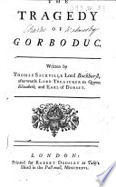 The Tragedy of Gorboduc  Written by Thomas Sackville     Earl of Dorset   The Editor s Letter Signed  Joseph Spence