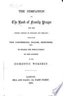The Companion to the Book of Family Prayer     Containing the Confessions  Psalms  Responses  Etc  to Enable the Whole Family to Join Audibly in the Domestic Worship Book PDF