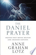 """The Daniel Prayer: Prayer That Moves Heaven and Changes Nations"" by Anne Graham Lotz"