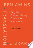 De-/Re-Contextualizing Conference Interpreting  : Interpreters in the Ivory Tower?