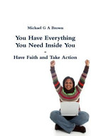 You Have Everything You Need Inside You Have Faith And Take Action