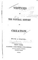 Vestiges of the Natural History of Creation  with a Sequel