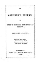 The Mourner s Friend  Or  Sighs of Sympathy for Those who Sorrow