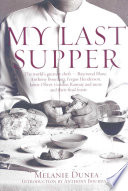 """My Last Supper: 50 Great Chefs and Their Final Meals: Portraits, Interviews, and Recipes"" by Melanie Dunea"