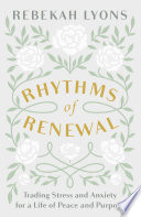 """""""Rhythms of Renewal: Trading Stress and Anxiety for a Life of Peace and Purpose"""" by Rebekah Lyons"""