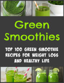 Green Smoothies Top 100 Green Smoothie Recipes For Weight Loss And Healthy Life