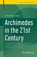 Cover image of Archimedes in the 21st Century : Proceedings of a World Conference at the Courant Institute of Mathematical Sciences