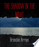 THE SHADOW IN THE NIGHT
