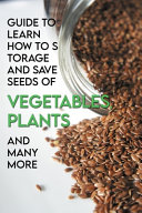 Guide To Learn How To Storage And Save Seeds Of Vegetables  Plants And Many More