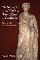 The Salvation of the Flesh in Tertullian of Carthage Pdf/ePub eBook
