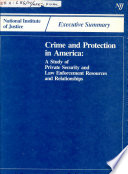 Crime and Protection in America a Study of Private Security and Law Enforcement Resources and Relationships