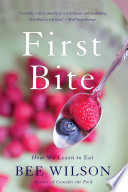 """First Bite: How We Learn to Eat"" by Bee Wilson"
