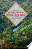 Backroads & Byways of Upstate New York (First Edition) (Backroads & Byways)