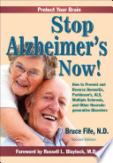 """Stop Alzheimer's Now!: How to Prevent and Reverse Dementia, Parkinson's, ALS, Multiple Sclerosis, and Other Neurodegenerative Disorders"" by Bruce Fife, Russell L Blaylock"