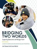 Bridging Two Worlds  Supporting Newcomer and Refugee Youth