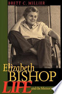 """""""Elizabeth Bishop: Life and the Memory of It"""" by Brett C. Millier"""