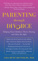 Parenting Through Divorce: Helping Your Children Thrive ...