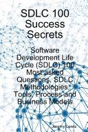 SDLC 100 Success Secrets   Software Development Life Cycle  SDLC  100 Most asked Questions  SDLC Methodologies  Tools  Process and Business Models