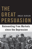 The Great Persuasion: Reinventing Free Markets since the ...