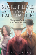 Secret Lives of Mad Hatters & Other Haberdashers (Skewed Views of Life From a Midwestern American)
