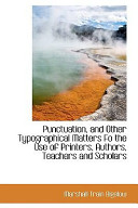 Punctuation  and Other Typographical Matters Fo the Use of Printers  Authors  Teachers and Scholars
