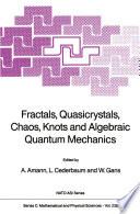 Fractals  Quasicrystals  Chaos  Knots and Algebraic Quantum Mechanics