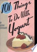 101 Things to Do with Yogurt