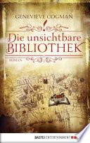 Die unsichtbare Bibliothek  : Roman