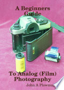 A Beginners Guide to Analog  Film  Photography